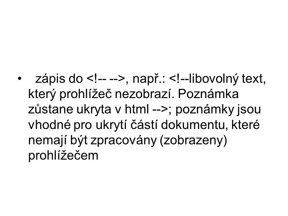 zápis do, např.: ; poznámky jsou vhodné pro ukrytí částí dokumentu, které nemají být zpracovány (zobrazeny) prohlížečem