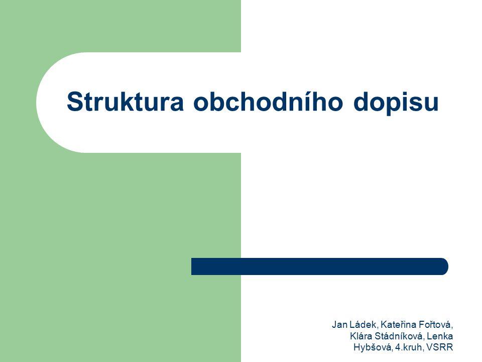 Jan Ládek, Kateřina Fořtová, Klára Stádníková, Lenka Hybšová, 4.kruh, VSRR Struktura obchodního dopisu