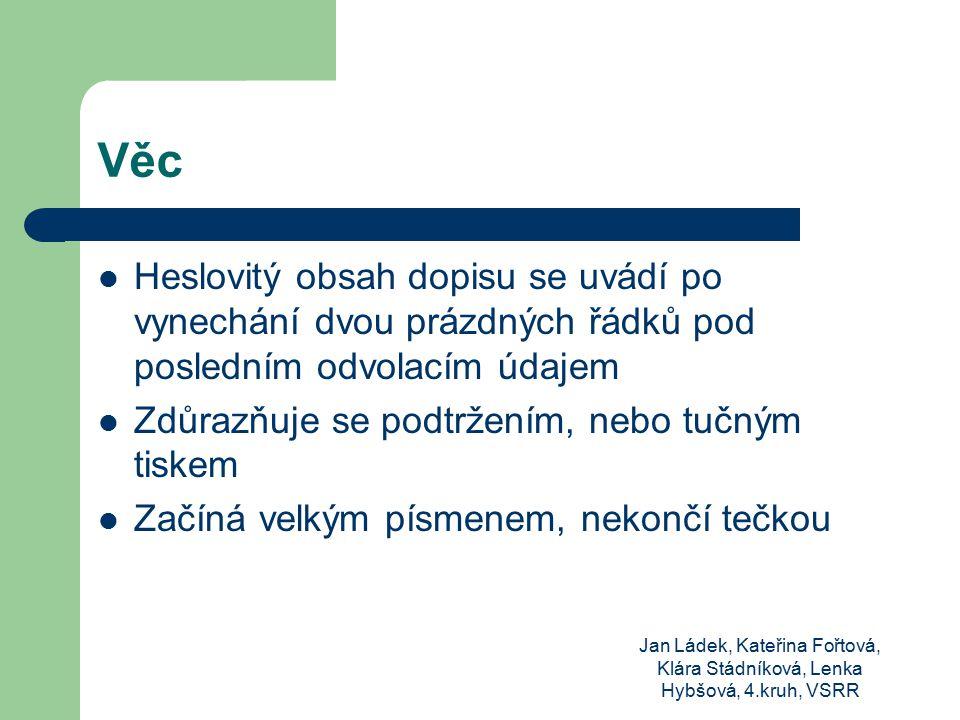 Jan Ládek, Kateřina Fořtová, Klára Stádníková, Lenka Hybšová, 4.kruh, VSRR Věc Heslovitý obsah dopisu se uvádí po vynechání dvou prázdných řádků pod p