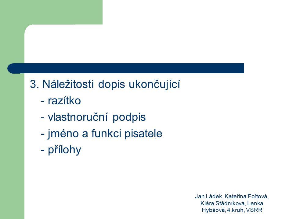 Jan Ládek, Kateřina Fořtová, Klára Stádníková, Lenka Hybšová, 4.kruh, VSRR 3. Náležitosti dopis ukončující - razítko - vlastnoruční podpis - jméno a f