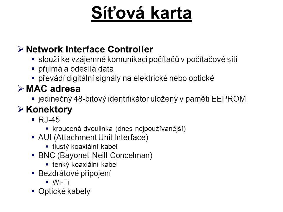 Síťová karta  Network Interface Controller  slouží ke vzájemné komunikaci počítačů v počítačové síti  přijímá a odesílá data  převádí digitální si