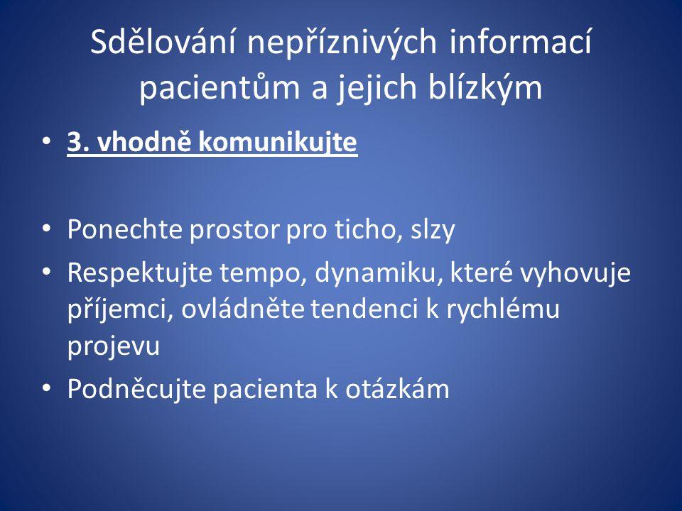 Sdělování nepříznivých informací pacientům a jejich blízkým 3. vhodně komunikujte Ponechte prostor pro ticho, slzy Respektujte tempo, dynamiku, které