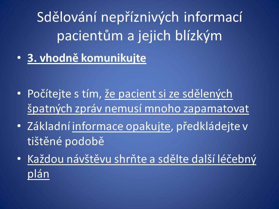 Sdělování nepříznivých informací pacientům a jejich blízkým 3. vhodně komunikujte Počítejte s tím, že pacient si ze sdělených špatných zpráv nemusí mn