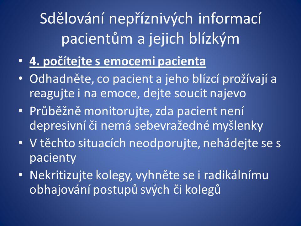 Sdělování nepříznivých informací pacientům a jejich blízkým 4. počítejte s emocemi pacienta Odhadněte, co pacient a jeho blízcí prožívají a reagujte i
