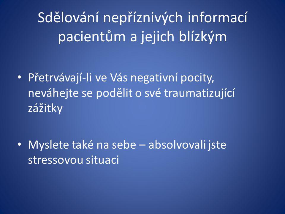 Sdělování nepříznivých informací pacientům a jejich blízkým Přetrvávají-li ve Vás negativní pocity, neváhejte se podělit o své traumatizující zážitky
