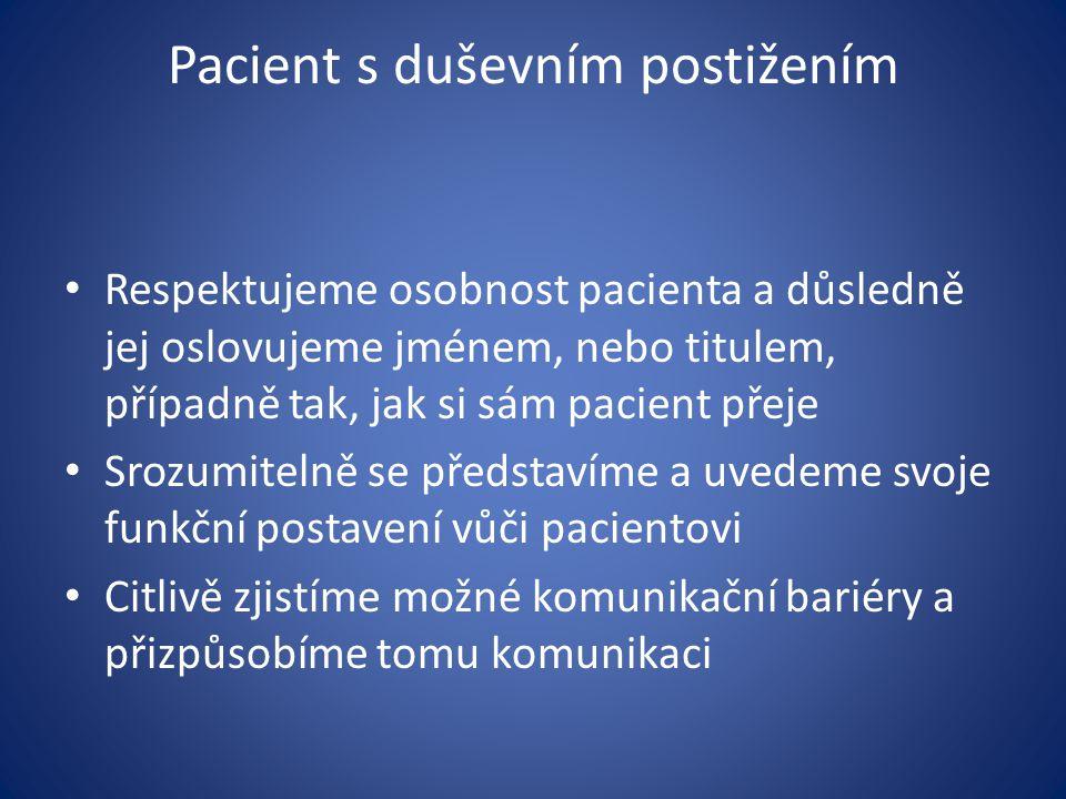Pacient s duševním postižením Respektujeme osobnost pacienta a důsledně jej oslovujeme jménem, nebo titulem, případně tak, jak si sám pacient přeje Sr