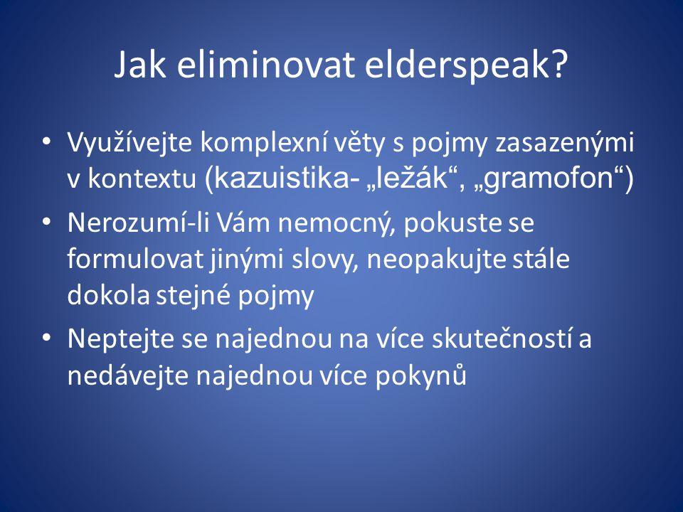 """Jak eliminovat elderspeak? Využívejte komplexní věty s pojmy zasazenými v kontextu (kazuistika- """"ležák"""", """"gramofon"""") Nerozumí-li Vám nemocný, pokuste"""
