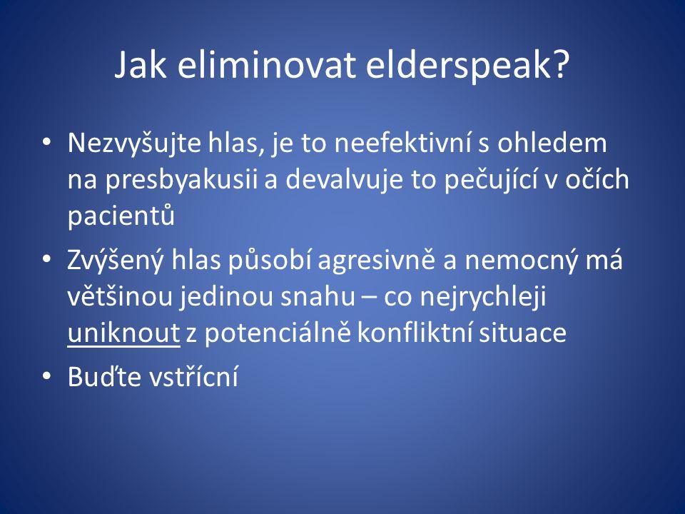 Jak eliminovat elderspeak? Nezvyšujte hlas, je to neefektivní s ohledem na presbyakusii a devalvuje to pečující v očích pacientů Zvýšený hlas působí a