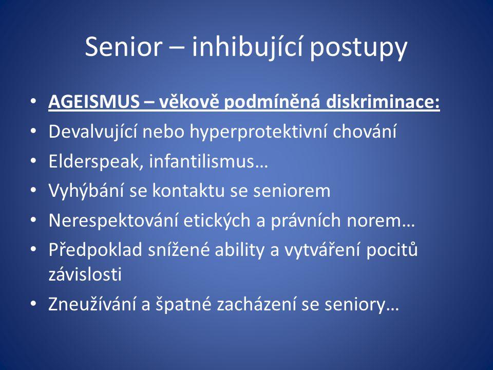 Senior – inhibující postupy AGEISMUS – věkově podmíněná diskriminace: Devalvující nebo hyperprotektivní chování Elderspeak, infantilismus… Vyhýbání se