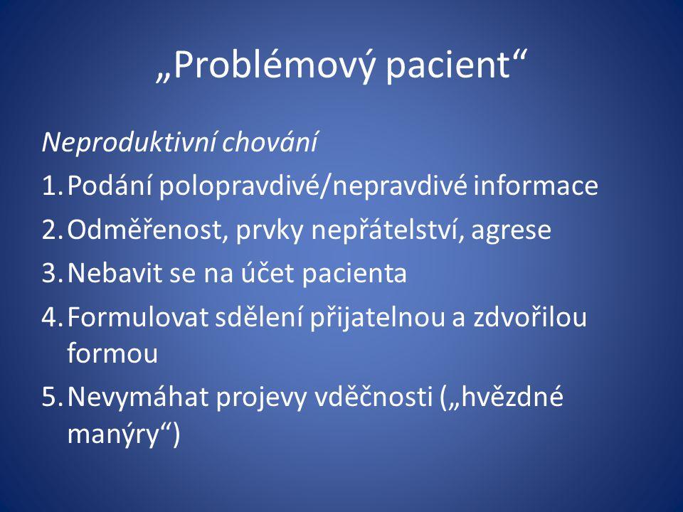 """""""Problémový pacient"""" Neproduktivní chování 1.Podání polopravdivé/nepravdivé informace 2.Odměřenost, prvky nepřátelství, agrese 3.Nebavit se na účet pa"""