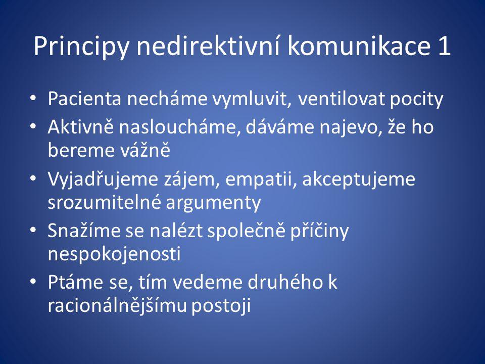 Principy nedirektivní komunikace 1 Pacienta necháme vymluvit, ventilovat pocity Aktivně nasloucháme, dáváme najevo, že ho bereme vážně Vyjadřujeme záj