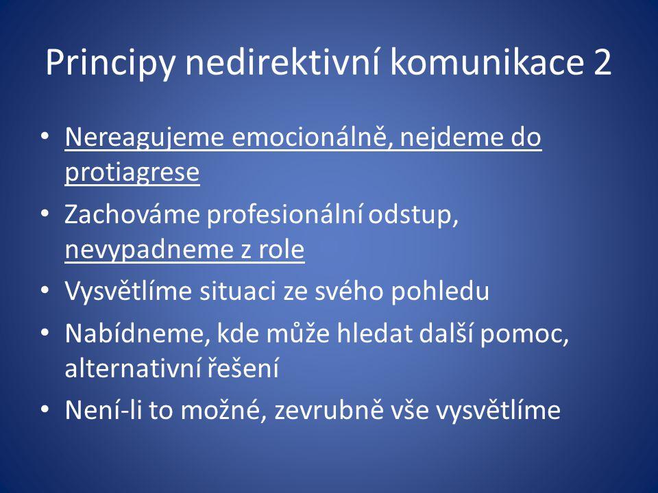 Principy nedirektivní komunikace 2 Nereagujeme emocionálně, nejdeme do protiagrese Zachováme profesionální odstup, nevypadneme z role Vysvětlíme situa