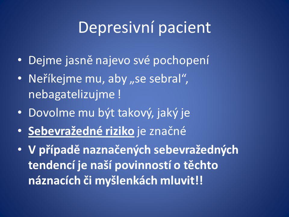 """Depresivní pacient Dejme jasně najevo své pochopení Neříkejme mu, aby """"se sebral"""", nebagatelizujme ! Dovolme mu být takový, jaký je Sebevražedné rizik"""