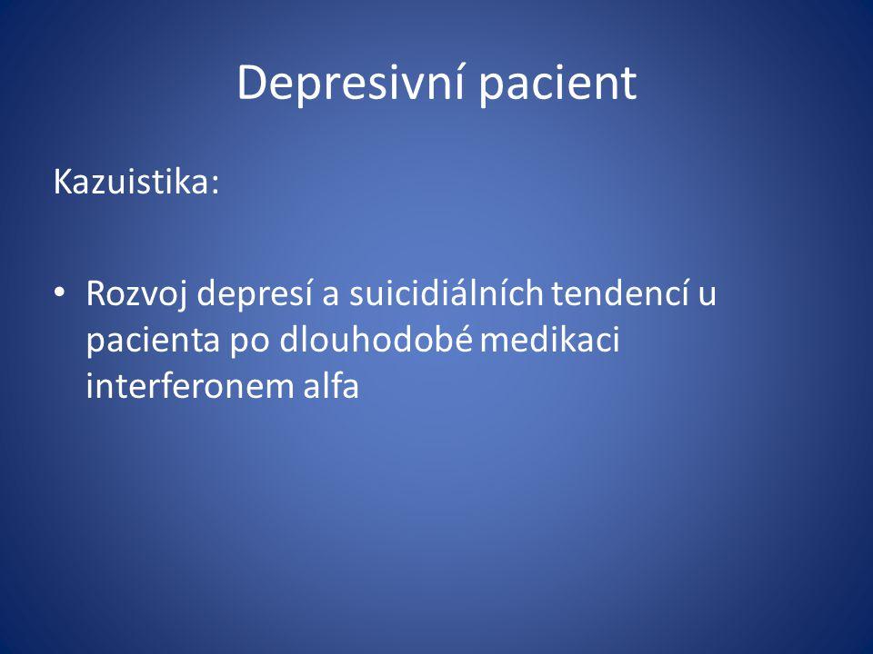 Depresivní pacient Kazuistika: Rozvoj depresí a suicidiálních tendencí u pacienta po dlouhodobé medikaci interferonem alfa