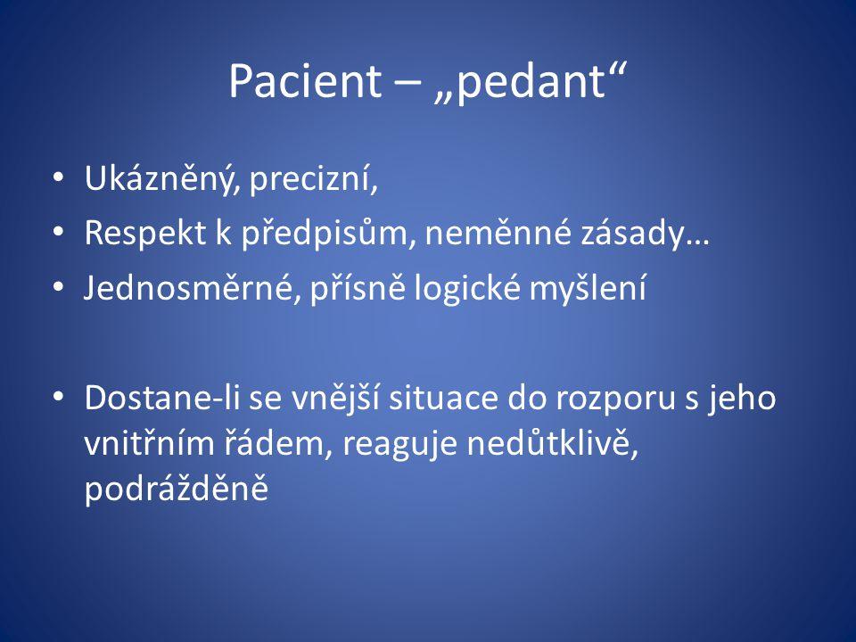 """Pacient – """"pedant"""" Ukázněný, precizní, Respekt k předpisům, neměnné zásady… Jednosměrné, přísně logické myšlení Dostane-li se vnější situace do rozpor"""