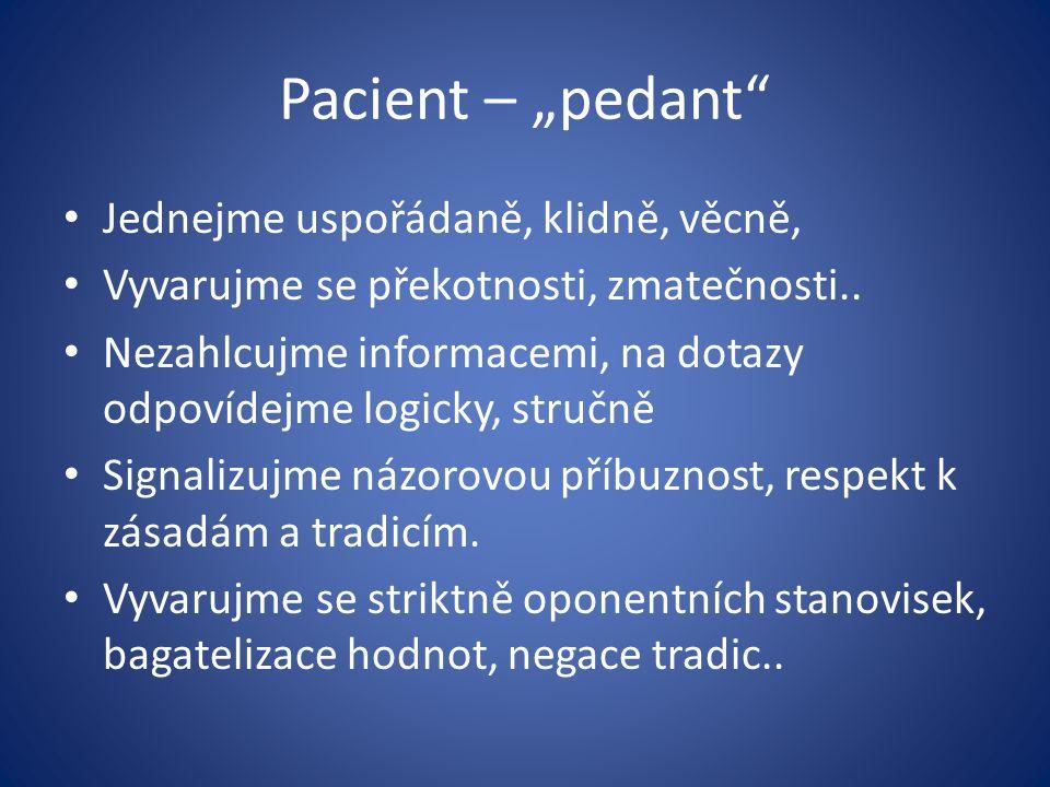 """Pacient – """"pedant"""" Jednejme uspořádaně, klidně, věcně, Vyvarujme se překotnosti, zmatečnosti.. Nezahlcujme informacemi, na dotazy odpovídejme logicky,"""