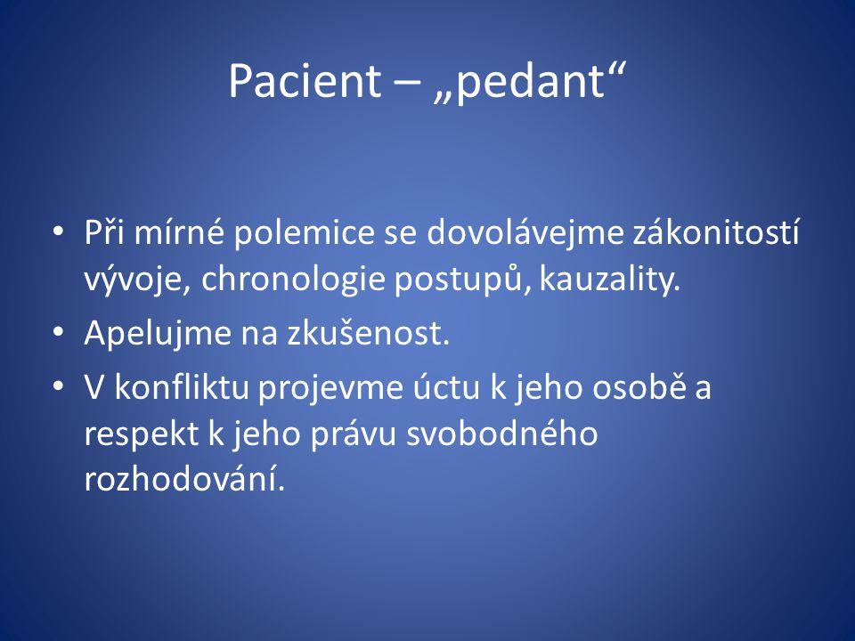 """Pacient – """"pedant"""" Při mírné polemice se dovolávejme zákonitostí vývoje, chronologie postupů, kauzality. Apelujme na zkušenost. V konfliktu projevme ú"""