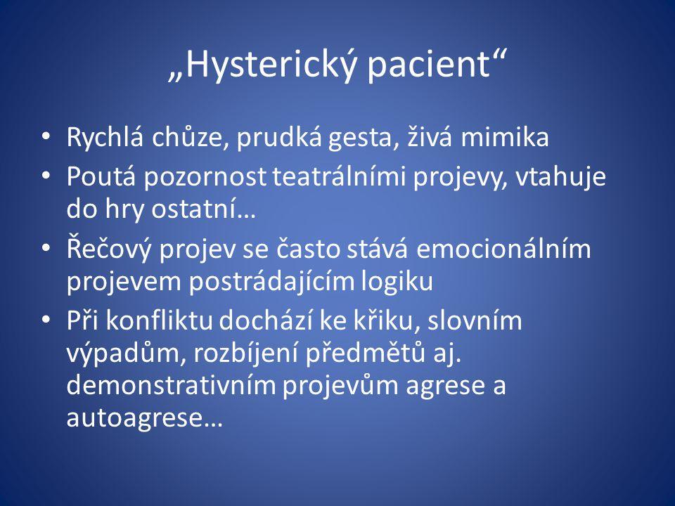 """""""Hysterický pacient"""" Rychlá chůze, prudká gesta, živá mimika Poutá pozornost teatrálními projevy, vtahuje do hry ostatní… Řečový projev se často stává"""