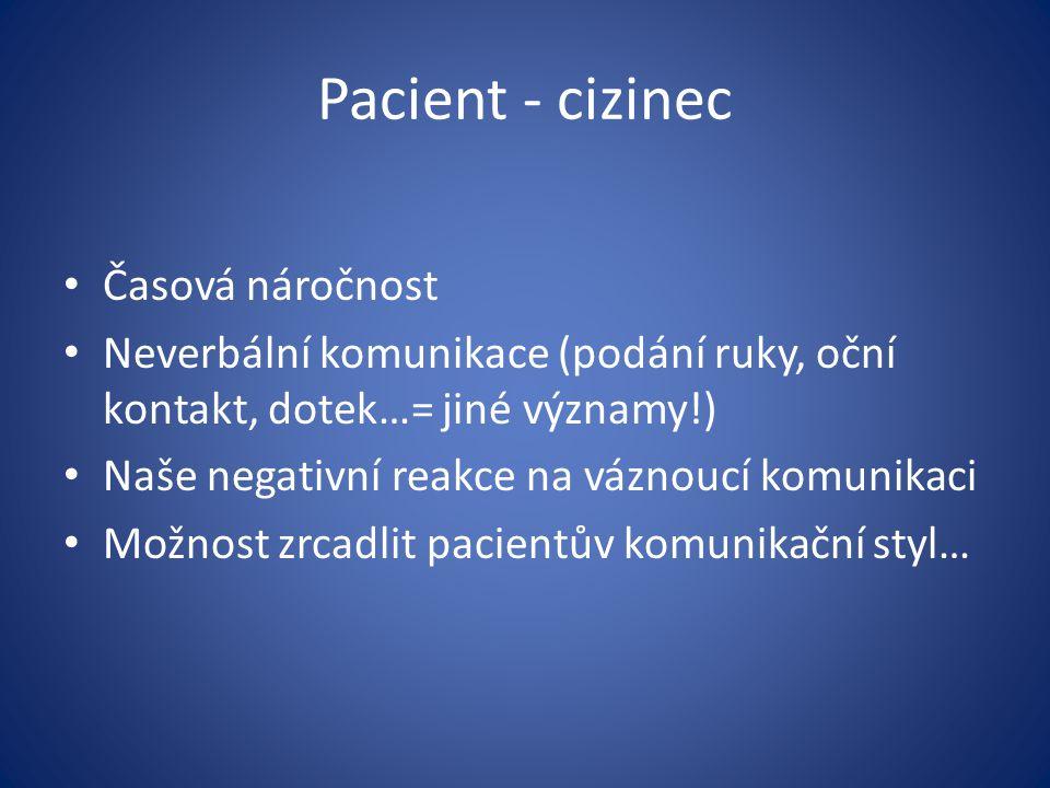 Pacient - cizinec Časová náročnost Neverbální komunikace (podání ruky, oční kontakt, dotek…= jiné významy!) Naše negativní reakce na váznoucí komunika