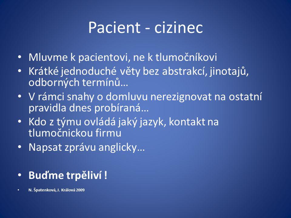Pacient - cizinec Mluvme k pacientovi, ne k tlumočníkovi Krátké jednoduché věty bez abstrakcí, jinotajů, odborných termínů… V rámci snahy o domluvu ne