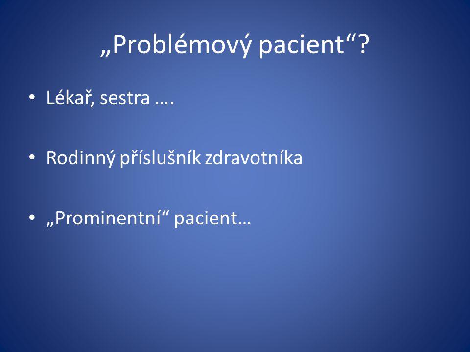 """""""Problémový pacient""""? Lékař, sestra …. Rodinný příslušník zdravotníka """"Prominentní"""" pacient…"""