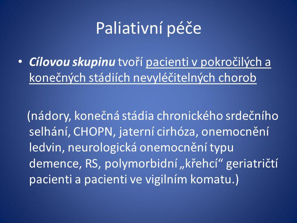 Paliativní péče Cílovou skupinu tvoří pacienti v pokročilých a konečných stádiích nevyléčitelných chorob (nádory, konečná stádia chronického srdečního