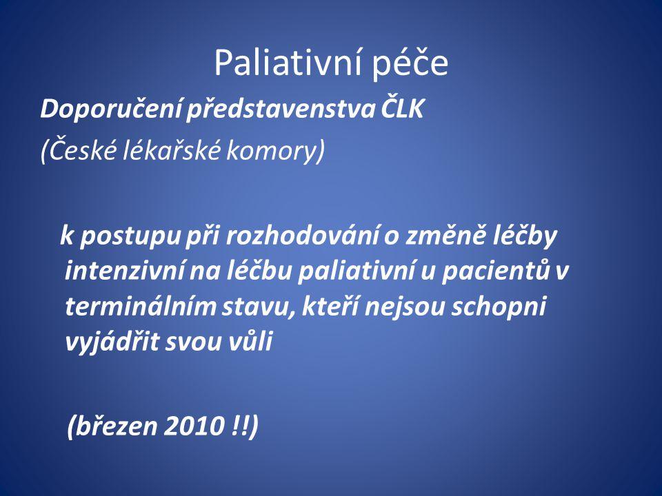 Paliativní péče Doporučení představenstva ČLK (České lékařské komory) k postupu při rozhodování o změně léčby intenzivní na léčbu paliativní u pacient
