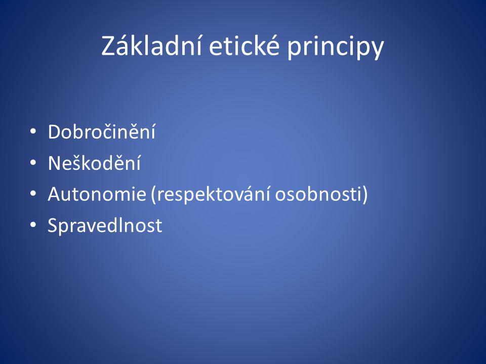 Základní etické principy Dobročinění Neškodění Autonomie (respektování osobnosti) Spravedlnost