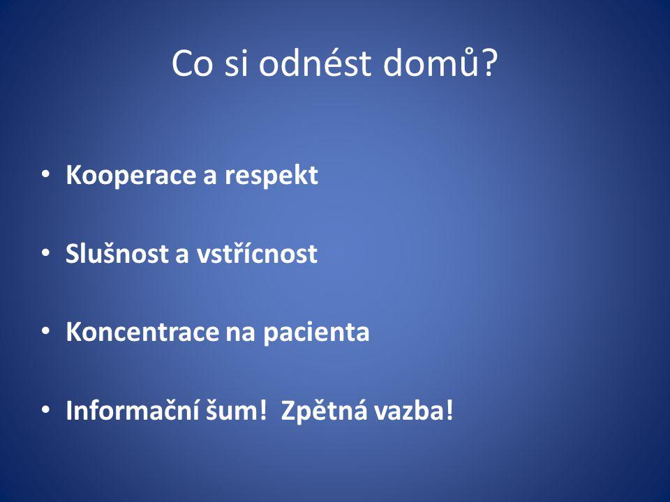 Co si odnést domů? Kooperace a respekt Slušnost a vstřícnost Koncentrace na pacienta Informační šum! Zpětná vazba!