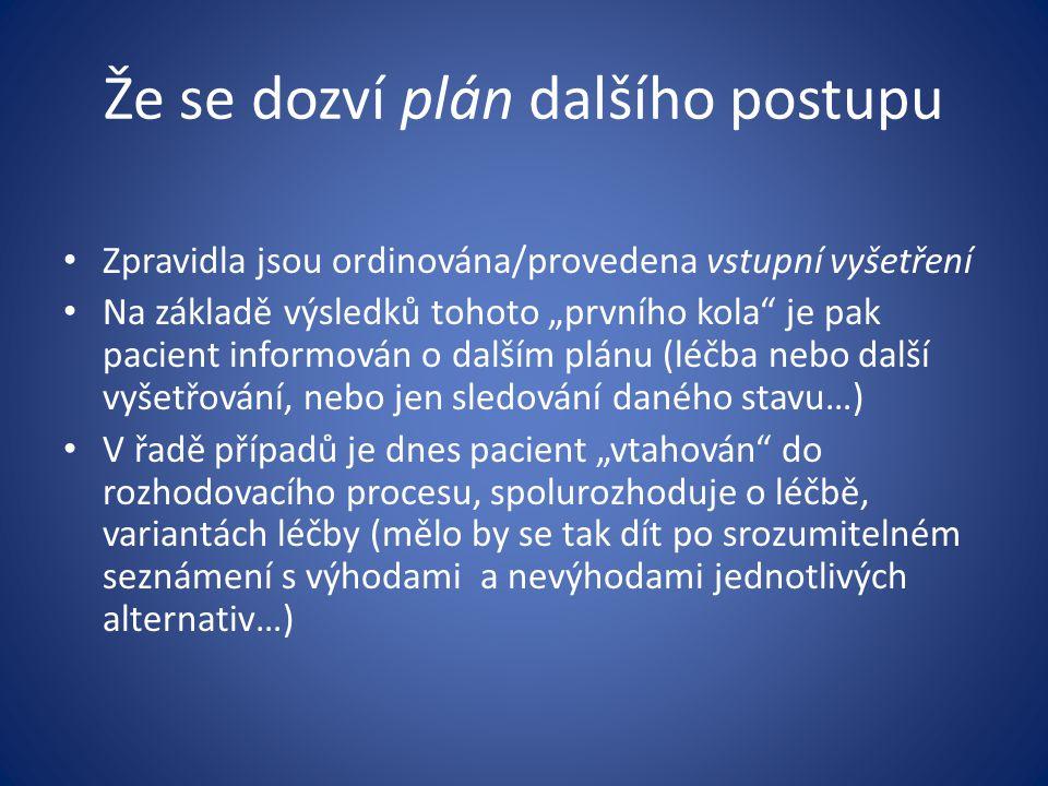 """Že se dozví plán dalšího postupu Zpravidla jsou ordinována/provedena vstupní vyšetření Na základě výsledků tohoto """"prvního kola"""" je pak pacient inform"""