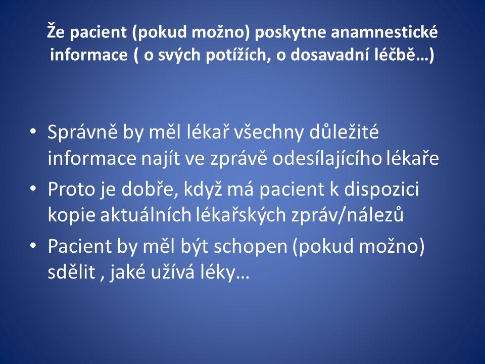 Že pacient (pokud možno) poskytne anamnestické informace ( o svých potížích, o dosavadní léčbě…) Správně by měl lékař všechny důležité informace najít