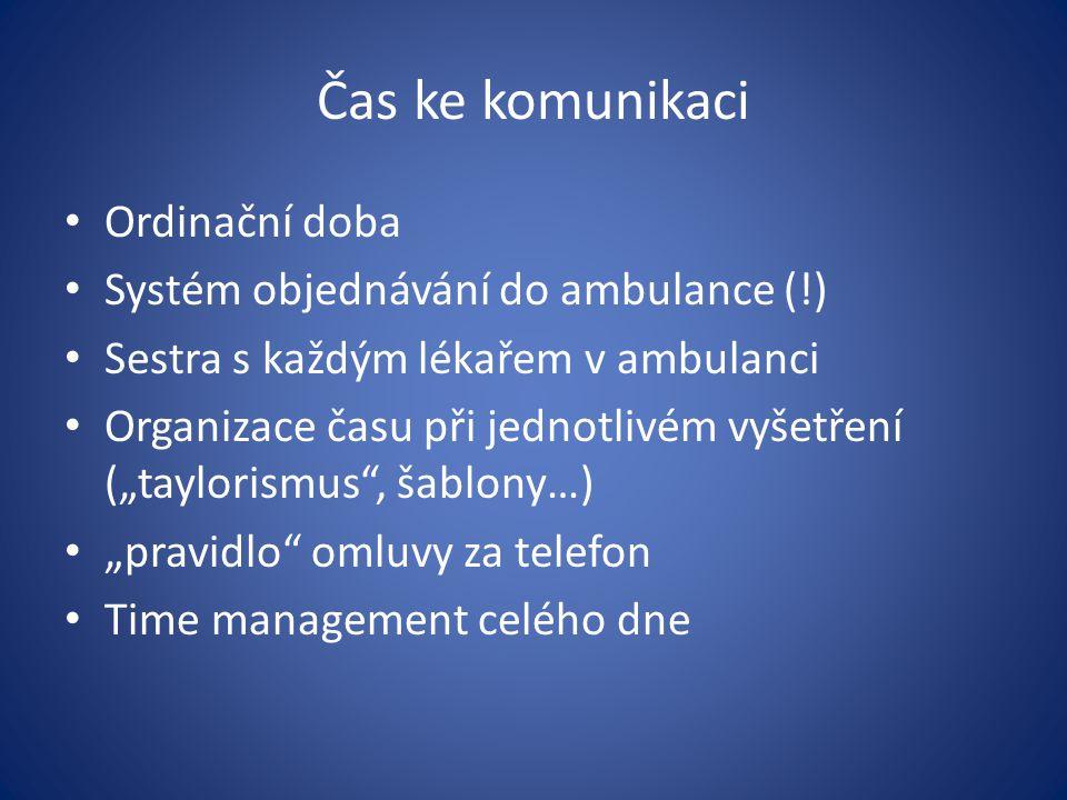 """Čas ke komunikaci Ordinační doba Systém objednávání do ambulance (!) Sestra s každým lékařem v ambulanci Organizace času při jednotlivém vyšetření (""""t"""
