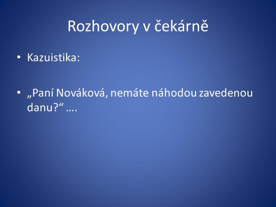 """Rozhovory v čekárně Kazuistika: """"Paní Nováková, nemáte náhodou zavedenou danu?"""" …."""
