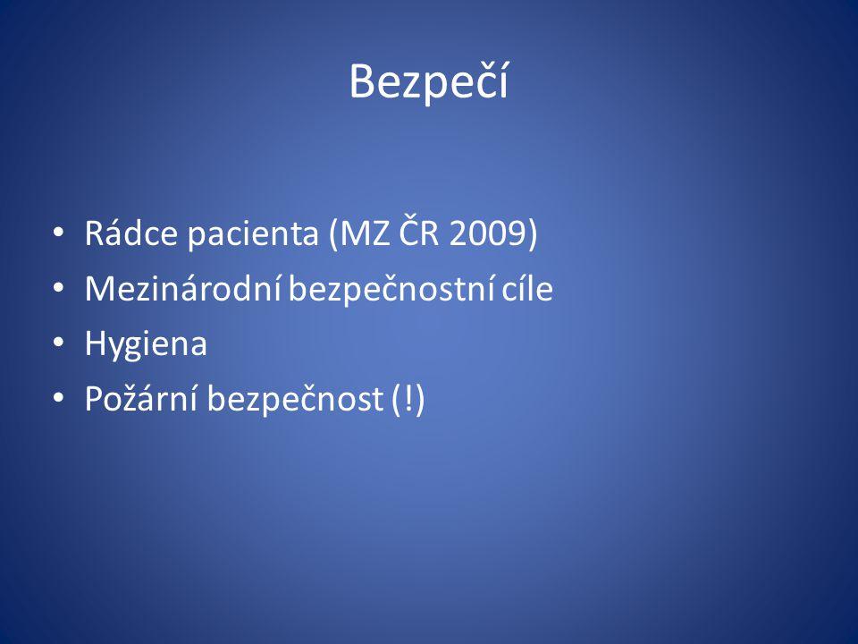 Bezpečí Rádce pacienta (MZ ČR 2009) Mezinárodní bezpečnostní cíle Hygiena Požární bezpečnost (!)