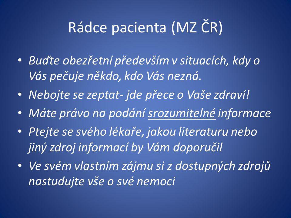 Rádce pacienta (MZ ČR) Buďte obezřetní především v situacích, kdy o Vás pečuje někdo, kdo Vás nezná. Nebojte se zeptat- jde přece o Vaše zdraví! Máte