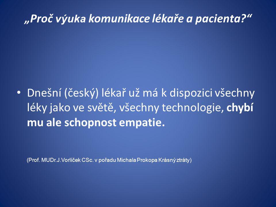 """""""Proč výuka komunikace lékaře a pacienta?"""" Dnešní (český) lékař už má k dispozici všechny léky jako ve světě, všechny technologie, chybí mu ale schopn"""