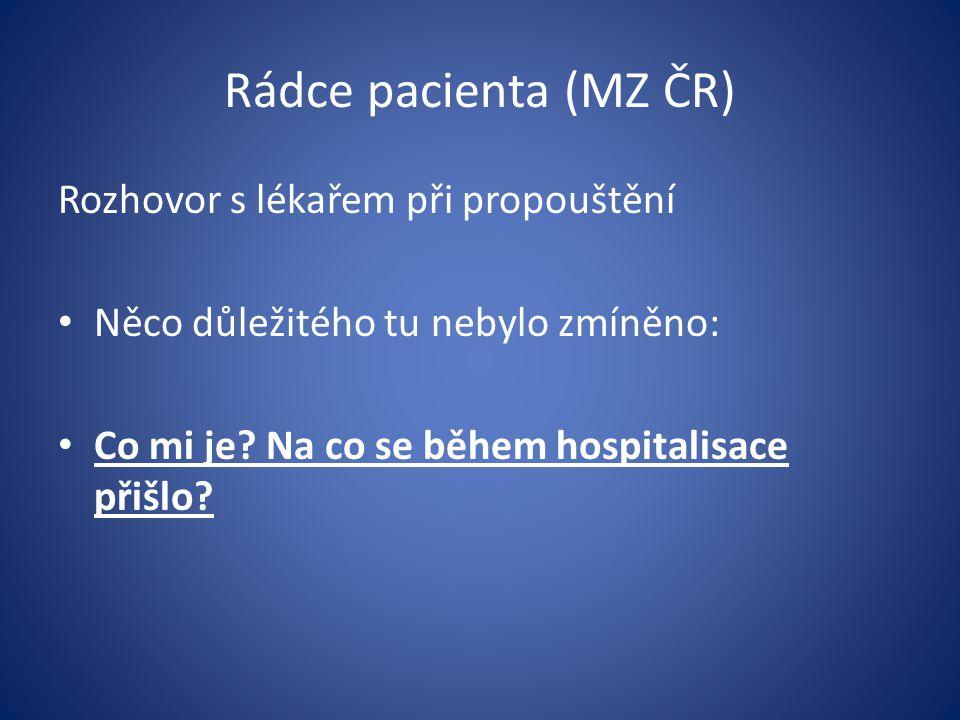 Rádce pacienta (MZ ČR) Rozhovor s lékařem při propouštění Něco důležitého tu nebylo zmíněno: Co mi je? Na co se během hospitalisace přišlo?