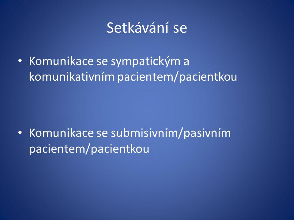 Setkávání se Komunikace se sympatickým a komunikativním pacientem/pacientkou Komunikace se submisivním/pasivním pacientem/pacientkou