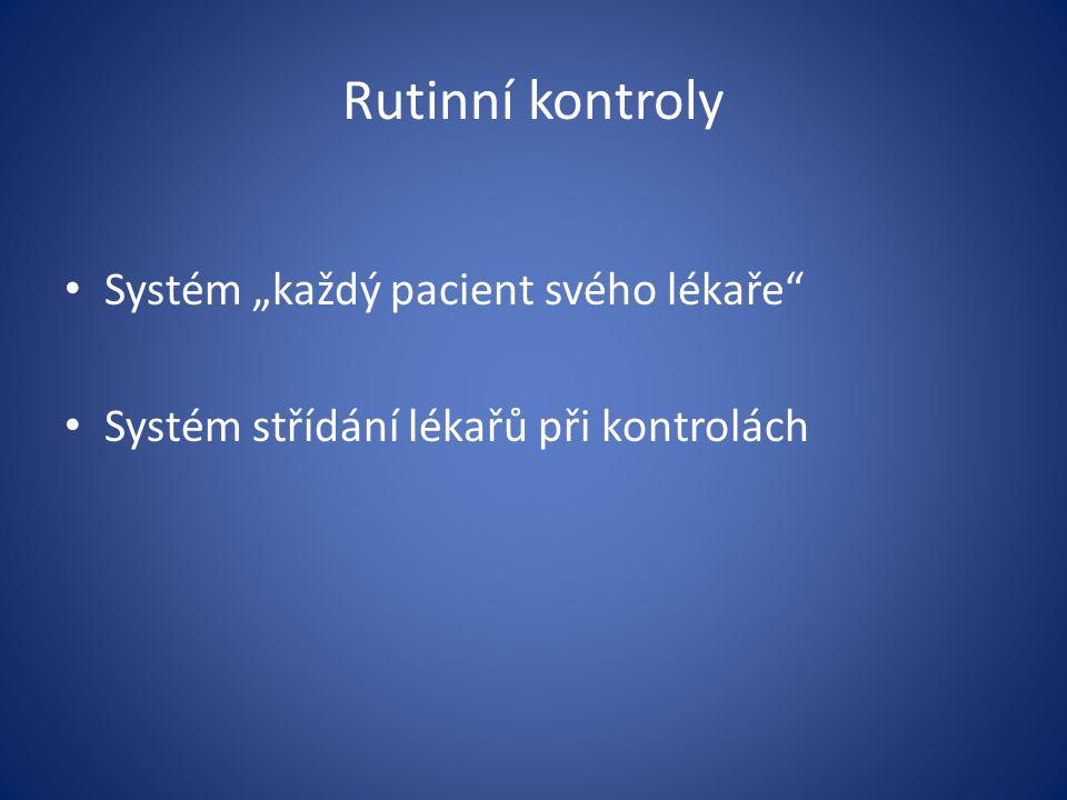 """Rutinní kontroly Systém """"každý pacient svého lékaře"""" Systém střídání lékařů při kontrolách"""