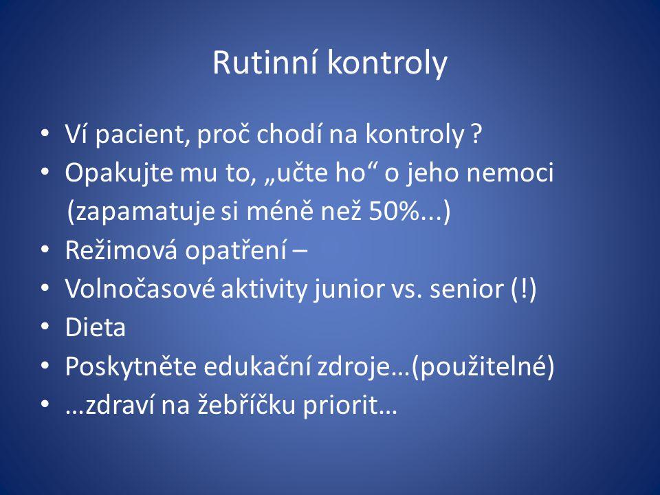 """Rutinní kontroly Ví pacient, proč chodí na kontroly ? Opakujte mu to, """"učte ho"""" o jeho nemoci (zapamatuje si méně než 50%...) Režimová opatření – Voln"""