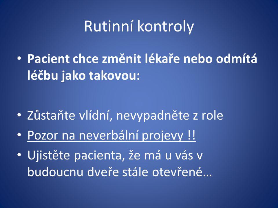 Rutinní kontroly Pacient chce změnit lékaře nebo odmítá léčbu jako takovou: Zůstaňte vlídní, nevypadněte z role Pozor na neverbální projevy !! Ujistět