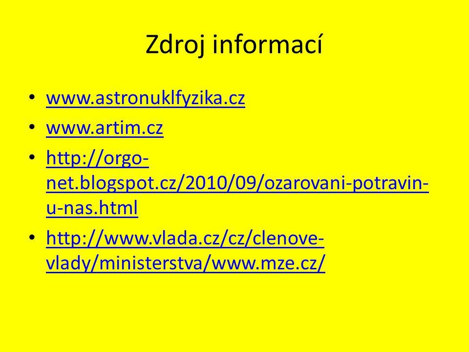 Zdroj informací www.astronuklfyzika.cz www.artim.cz http://orgo- net.blogspot.cz/2010/09/ozarovani-potravin- u-nas.html http://orgo- net.blogspot.cz/2