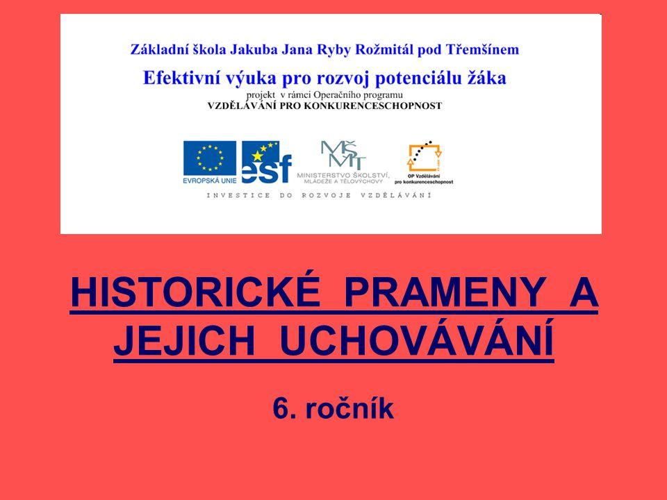 HISTORICKÉ PRAMENY A JEJICH UCHOVÁVÁNÍ 6. ročník