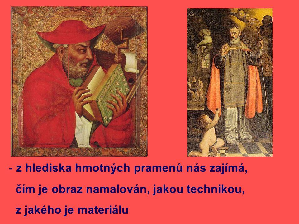 - z hlediska hmotných pramenů nás zajímá, čím je obraz namalován, jakou technikou, z jakého je materiálu