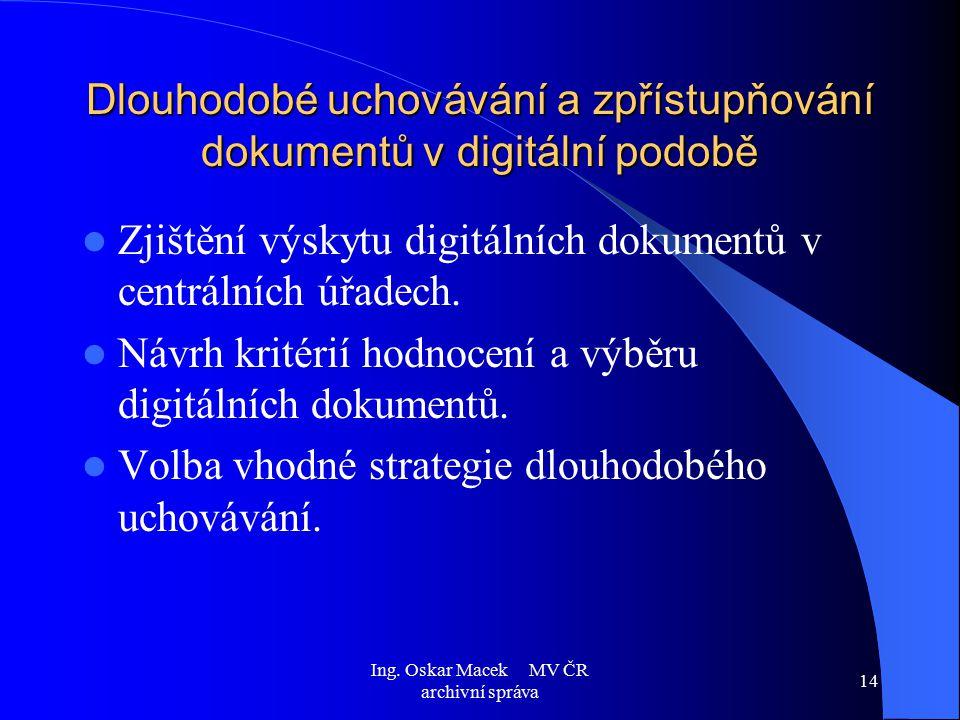 Ing. Oskar Macek MV ČR archivní správa 14 Dlouhodobé uchovávání a zpřístupňování dokumentů v digitální podobě Zjištění výskytu digitálních dokumentů v