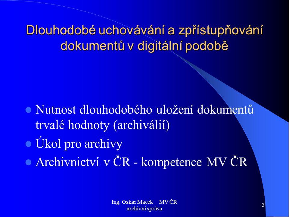 Ing. Oskar Macek MV ČR archivní správa 2 Dlouhodobé uchovávání a zpřístupňování dokumentů v digitální podobě Nutnost dlouhodobého uložení dokumentů tr