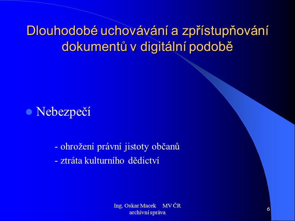 Ing. Oskar Macek MV ČR archivní správa 6 Dlouhodobé uchovávání a zpřístupňování dokumentů v digitální podobě Nebezpečí - ohrožení právní jistoty občan