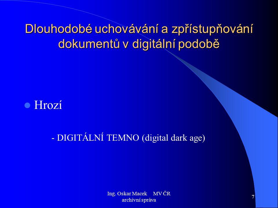 Ing. Oskar Macek MV ČR archivní správa 7 Dlouhodobé uchovávání a zpřístupňování dokumentů v digitální podobě Hrozí - DIGITÁLNÍ TEMNO (digital dark age