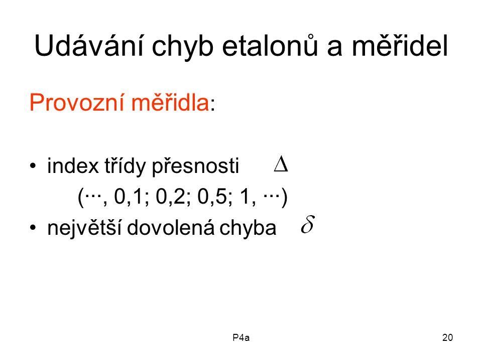 P4a20 Udávání chyb etalonů a měřidel Provozní měřidla : index třídy přesnosti (···, 0,1; 0,2; 0,5; 1, ···) největší dovolená chyba