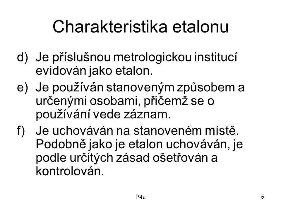 P4a5 Charakteristika etalonu d)Je příslušnou metrologickou institucí evidován jako etalon.